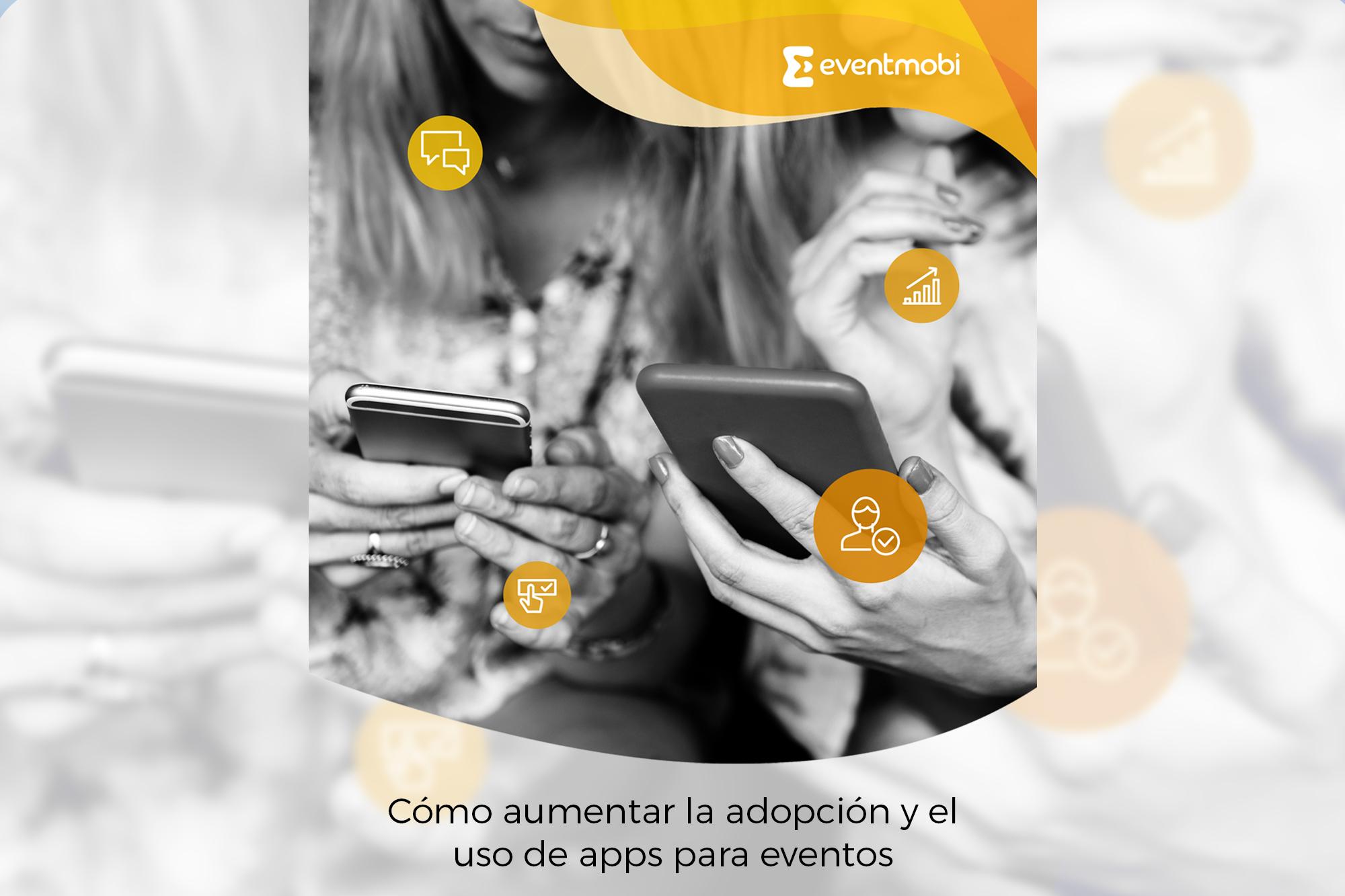 Cómo aumentar la adopción y el uso de apps para eventos